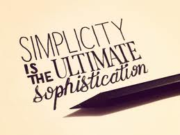 """Simplicity is the ultimate sophistication"" Leonardo Da Vinci"